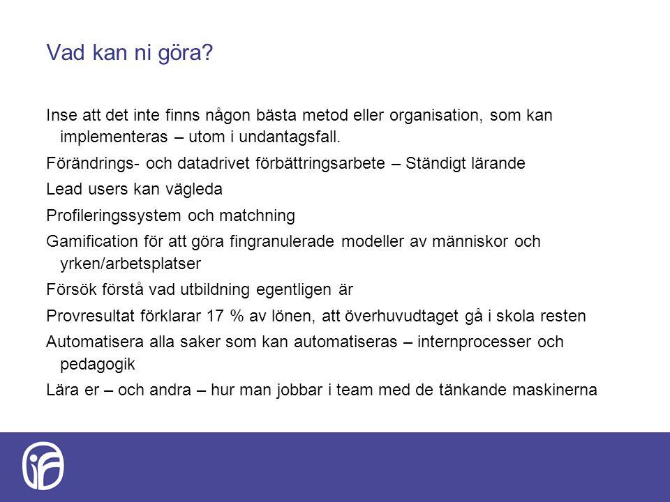 Vad kan ni göra? Inse att det inte finns någon bästa metod eller organisation, som kan implementeras – utom i undantagsfall. Förändrings- och datadriv
