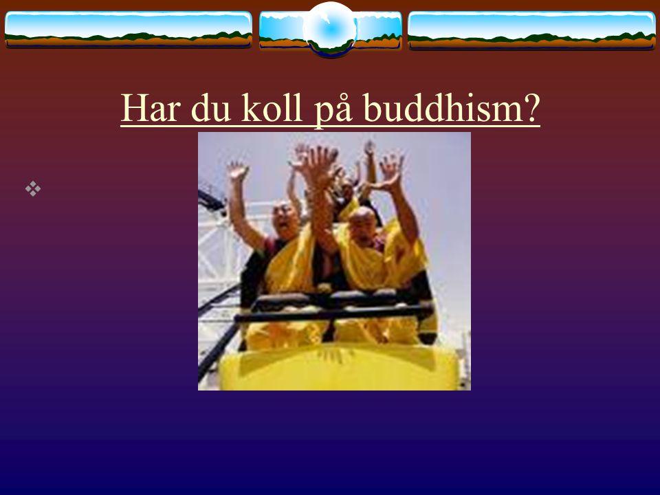 Har du koll på buddhism? 