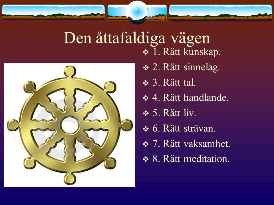 Den åttafaldiga vägen  1.Rätt kunskap.  2. Rätt sinnelag.