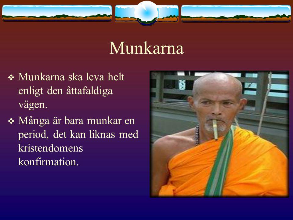 Munkarna  Munkarna ska leva helt enligt den åttafaldiga vägen.  Många är bara munkar en period, det kan liknas med kristendomens konfirmation.