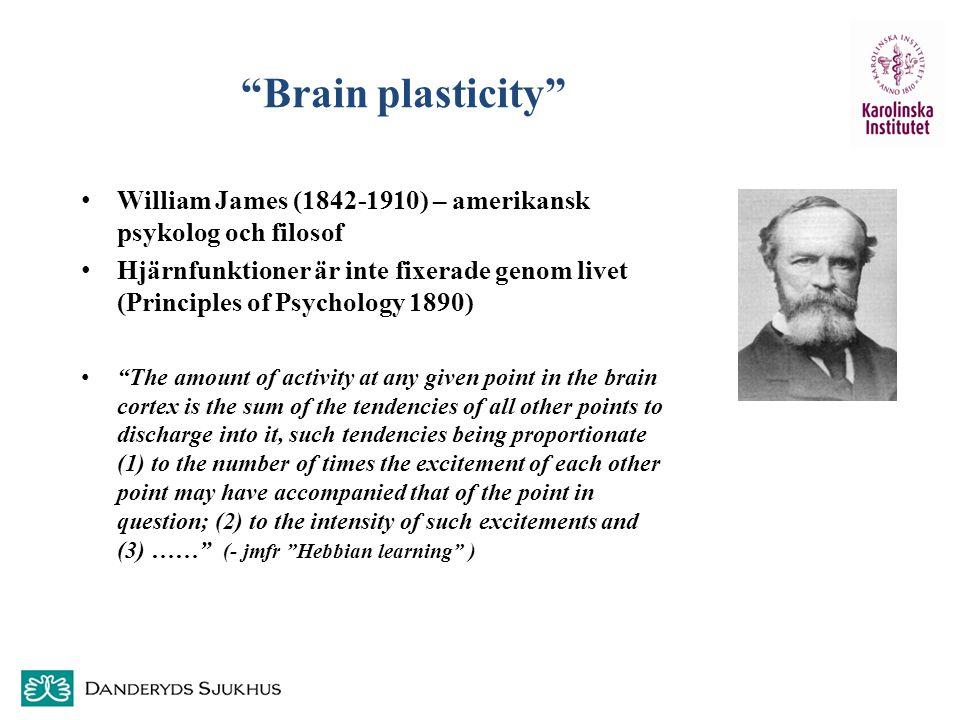 """""""Brain plasticity"""" William James (1842-1910) – amerikansk psykolog och filosof Hjärnfunktioner är inte fixerade genom livet (Principles of Psychology"""