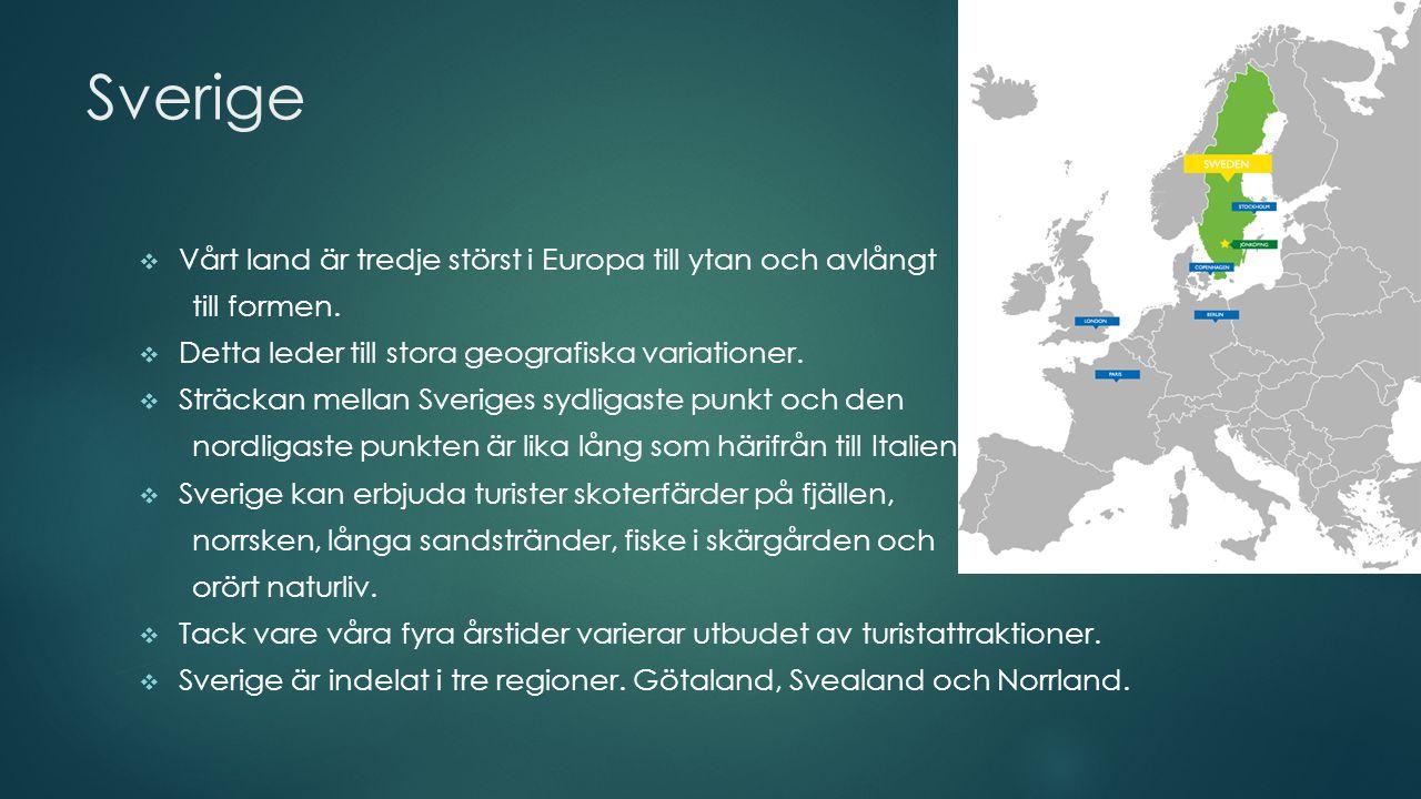 Sverige  Vårt land är tredje störst i Europa till ytan och avlångt till formen.