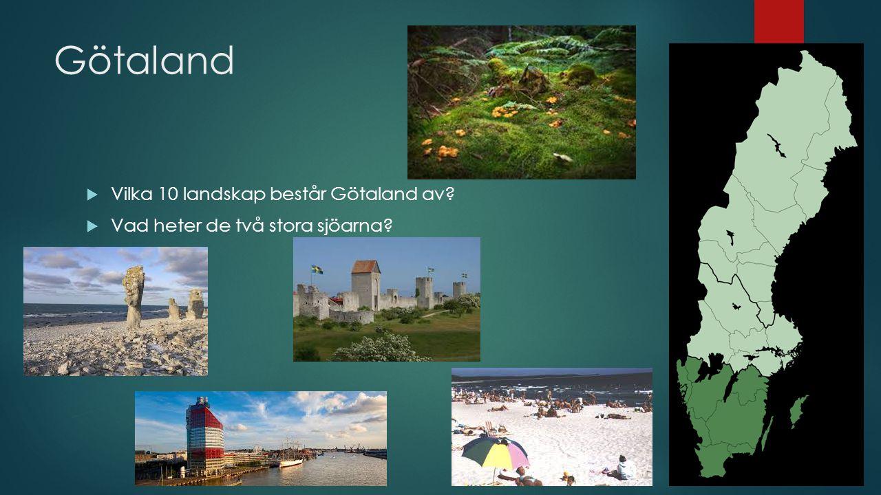 Götaland  Vilka 10 landskap består Götaland av?  Vad heter de två stora sjöarna?