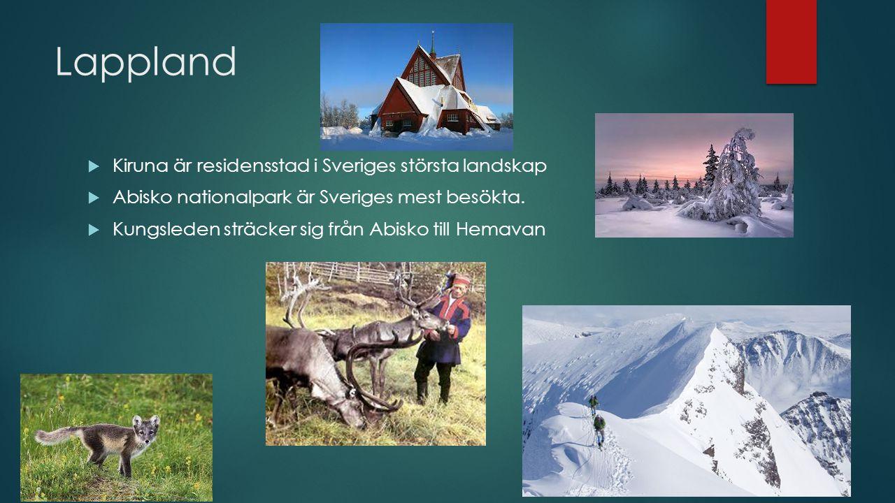Lappland  Kiruna är residensstad i Sveriges största landskap  Abisko nationalpark är Sveriges mest besökta.