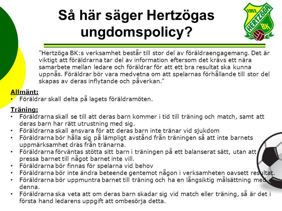 """Så här säger Hertzögas ungdomspolicy? """"Hertzöga BK:s verksamhet består till stor del av föräldraengagemang. Det är viktigt att föräldrarna tar del av"""