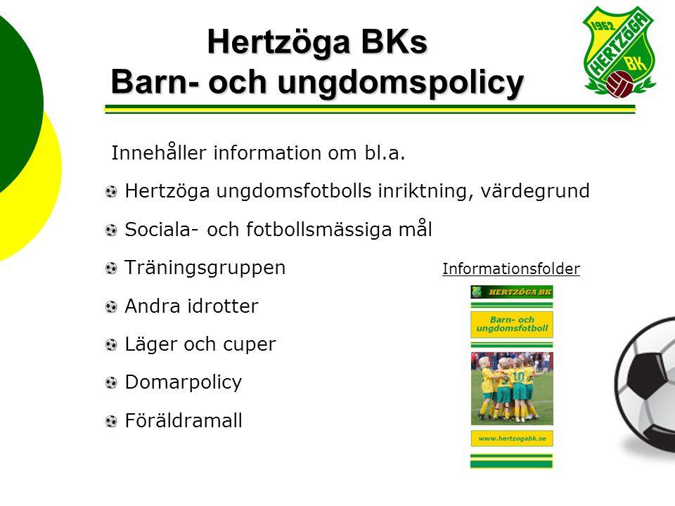 Hertzöga BKs Barn- och ungdomspolicy Innehåller information om bl.a. Hertzöga ungdomsfotbolls inriktning, värdegrund Sociala- och fotbollsmässiga mål