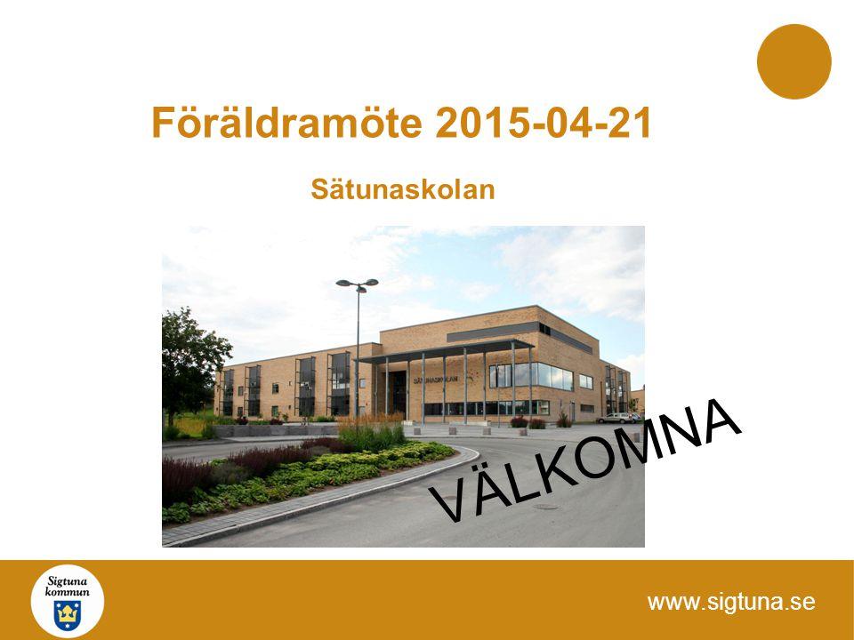 www.sigtuna.se Sätunaskolan Föräldramöte 2015-04-21 VÄLKOMNA