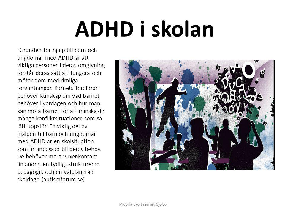 ADHD i skolan Grunden för hjälp till barn och ungdomar med ADHD är att viktiga personer i deras omgivning förstår deras sätt att fungera och möter dom med rimliga förväntningar.