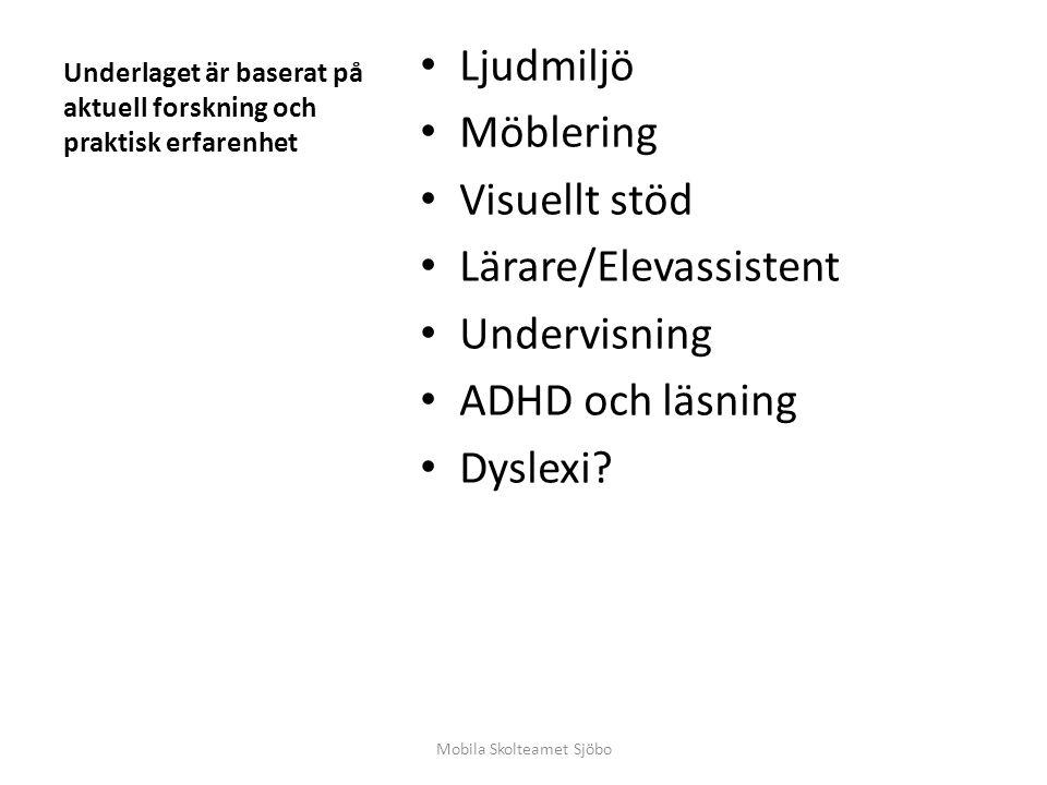 Underlaget är baserat på aktuell forskning och praktisk erfarenhet Ljudmiljö Möblering Visuellt stöd Lärare/Elevassistent Undervisning ADHD och läsnin