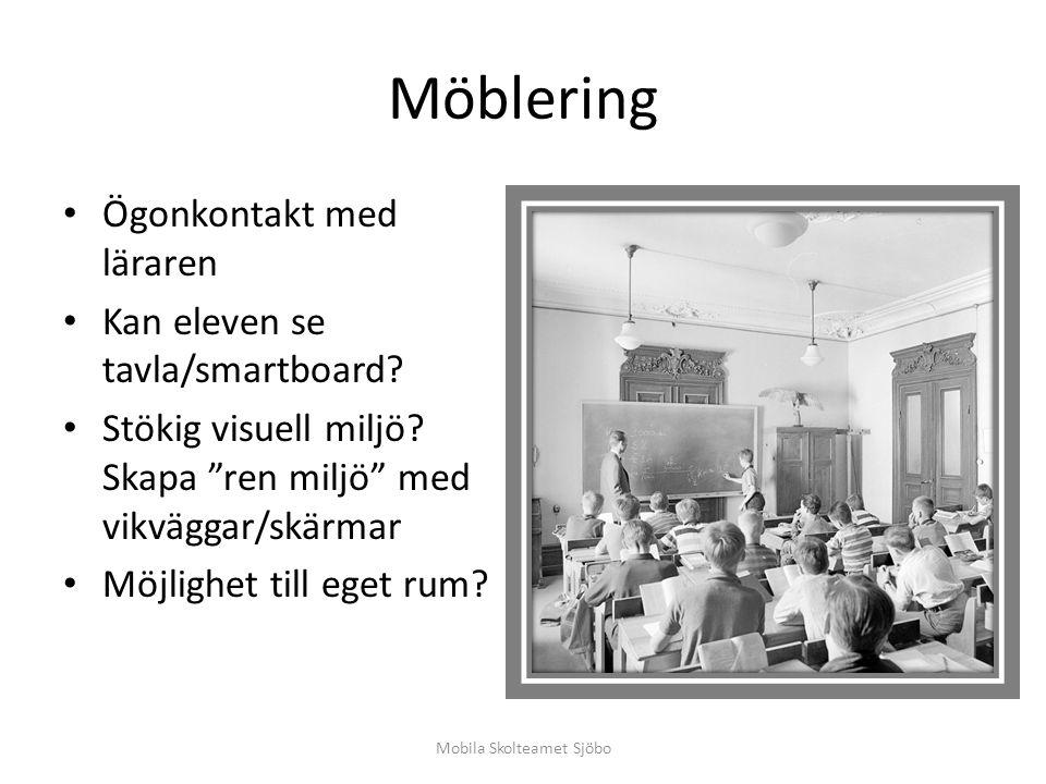 Möblering Ögonkontakt med läraren Kan eleven se tavla/smartboard.