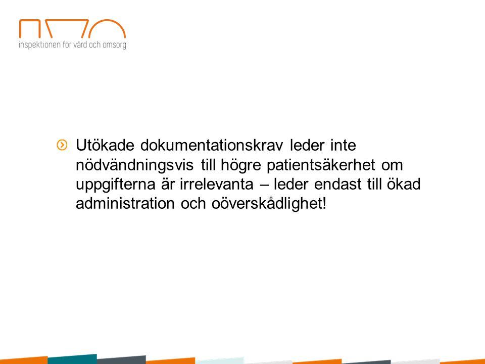 Utökade dokumentationskrav leder inte nödvändningsvis till högre patientsäkerhet om uppgifterna är irrelevanta – leder endast till ökad administration och oöverskådlighet!