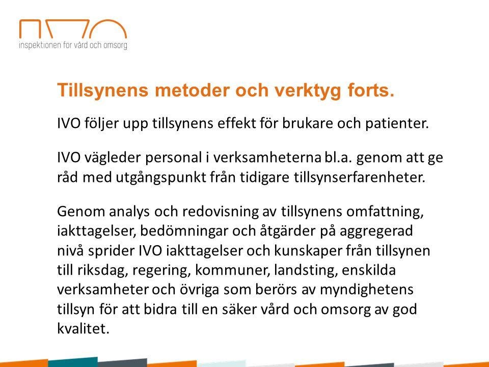 Tillsynens metoder och verktyg forts. IVO följer upp tillsynens effekt för brukare och patienter.