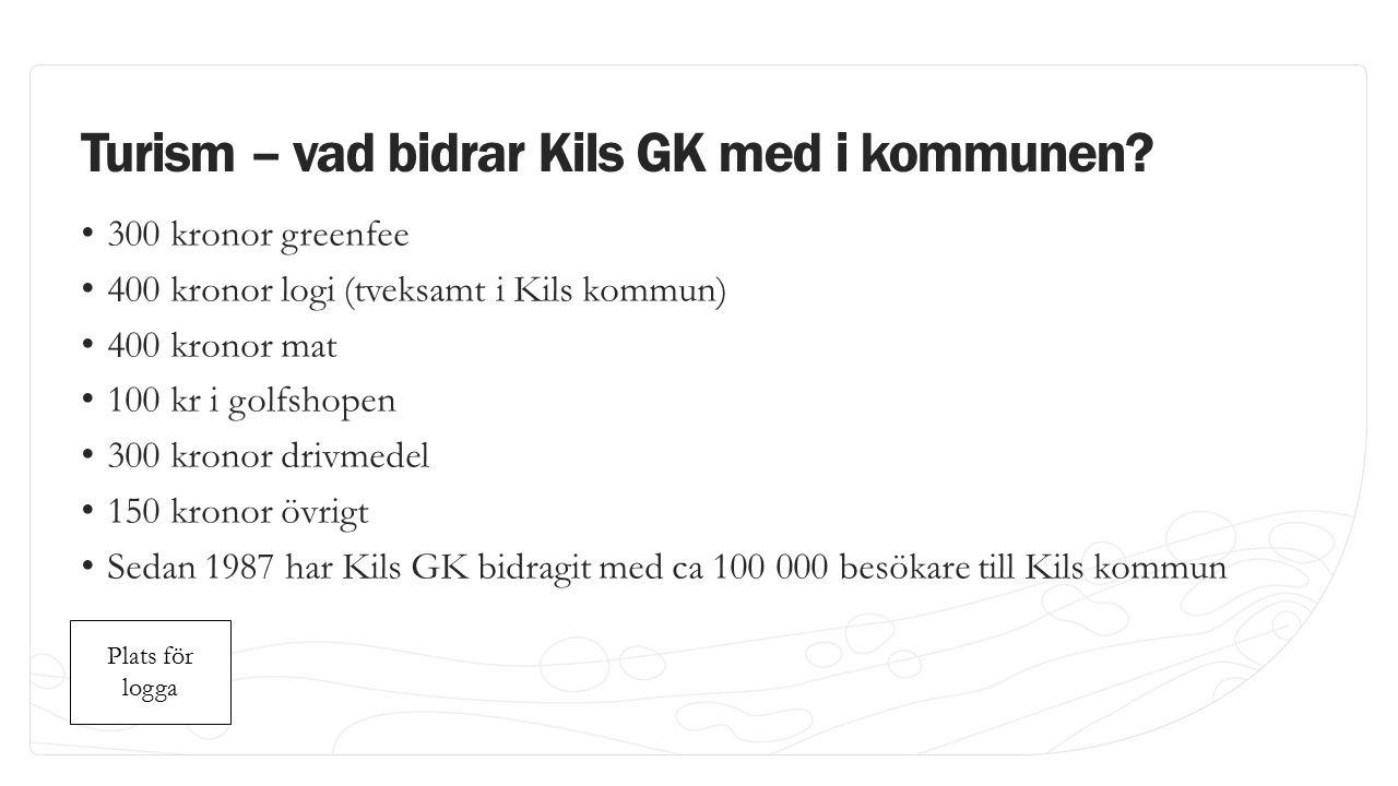 Plats för logga Plats för logga Turism – vad bidrar Kils GK med i kommunen.