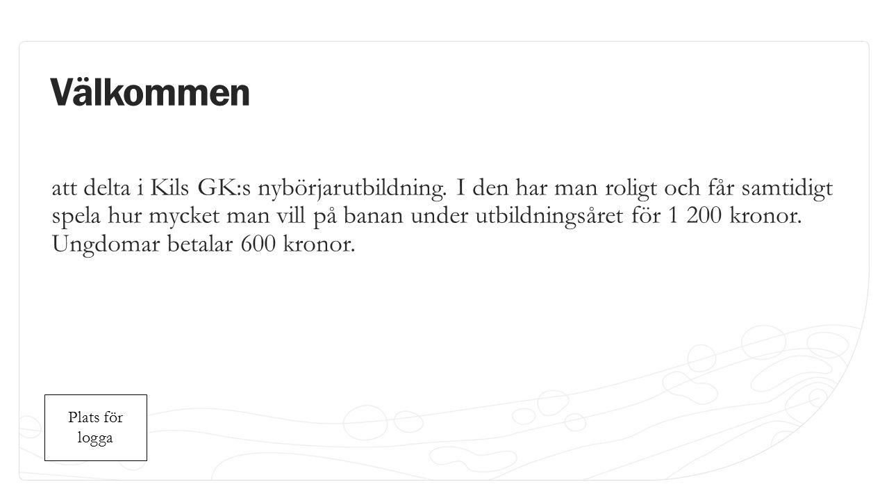 Plats för logga Plats för logga Välkommen att delta i Kils GK:s nybörjarutbildning.