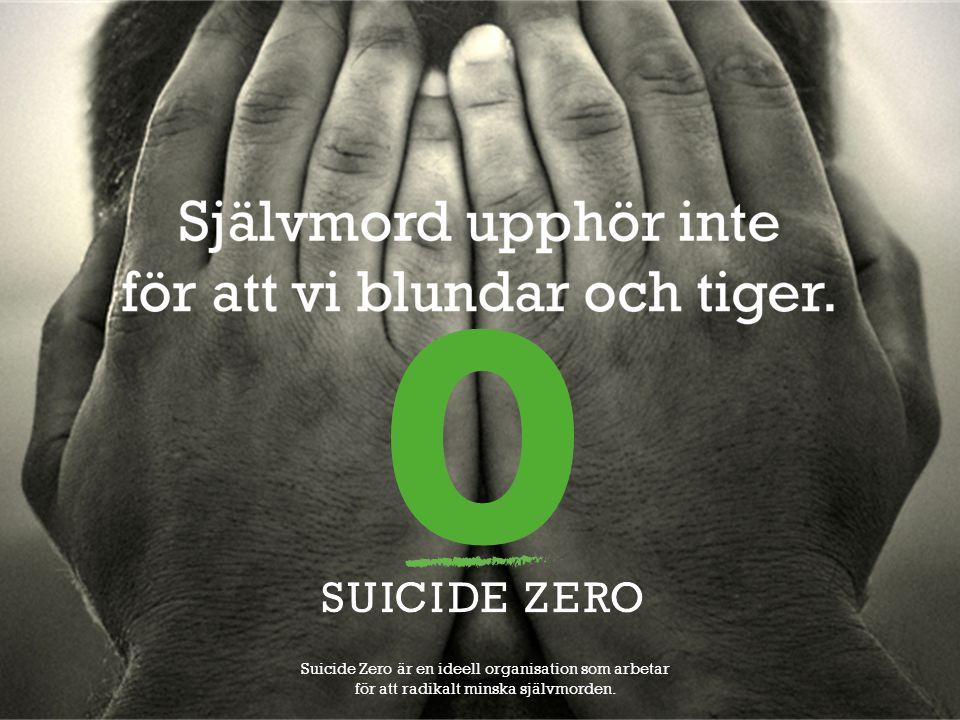 Suicide Zero är en ideell organisation som arbetar för att radikalt minska självmorden.