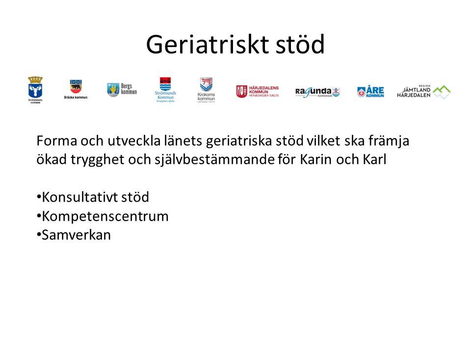 Geriatriskt stöd Forma och utveckla länets geriatriska stöd vilket ska främja ökad trygghet och självbestämmande för Karin och Karl Konsultativt stöd Kompetenscentrum Samverkan