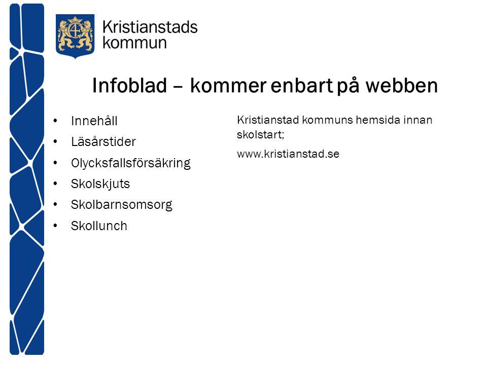 Infoblad – kommer enbart på webben Innehåll Läsårstider Olycksfallsförsäkring Skolskjuts Skolbarnsomsorg Skollunch Kristianstad kommuns hemsida innan