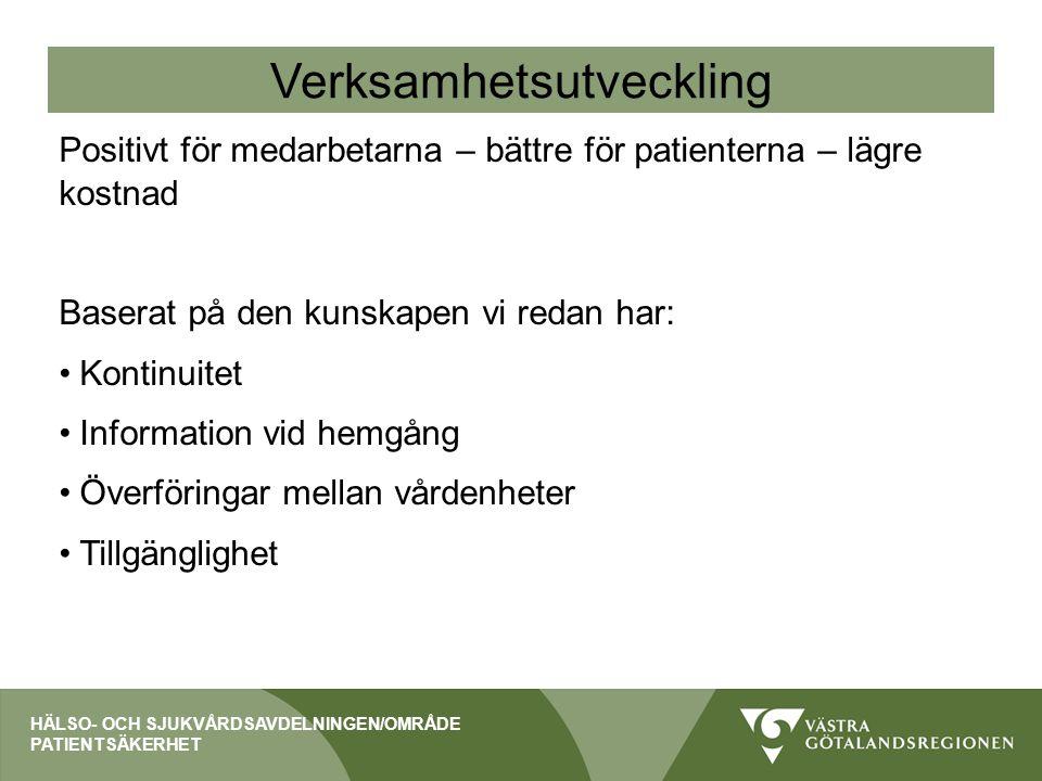 Verksamhetsutveckling Positivt för medarbetarna – bättre för patienterna – lägre kostnad Baserat på den kunskapen vi redan har: Kontinuitet Informatio
