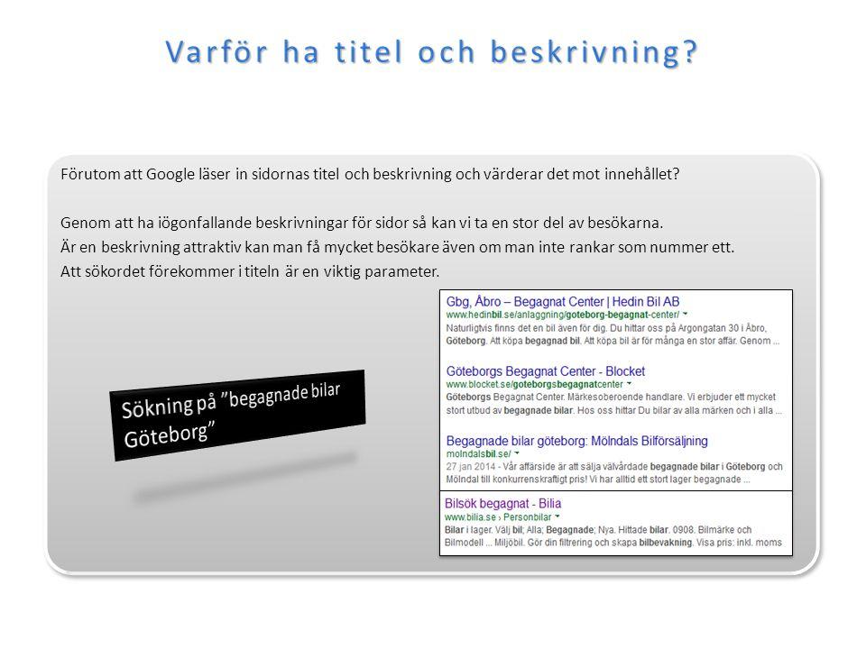 Förutom att Google läser in sidornas titel och beskrivning och värderar det mot innehållet.