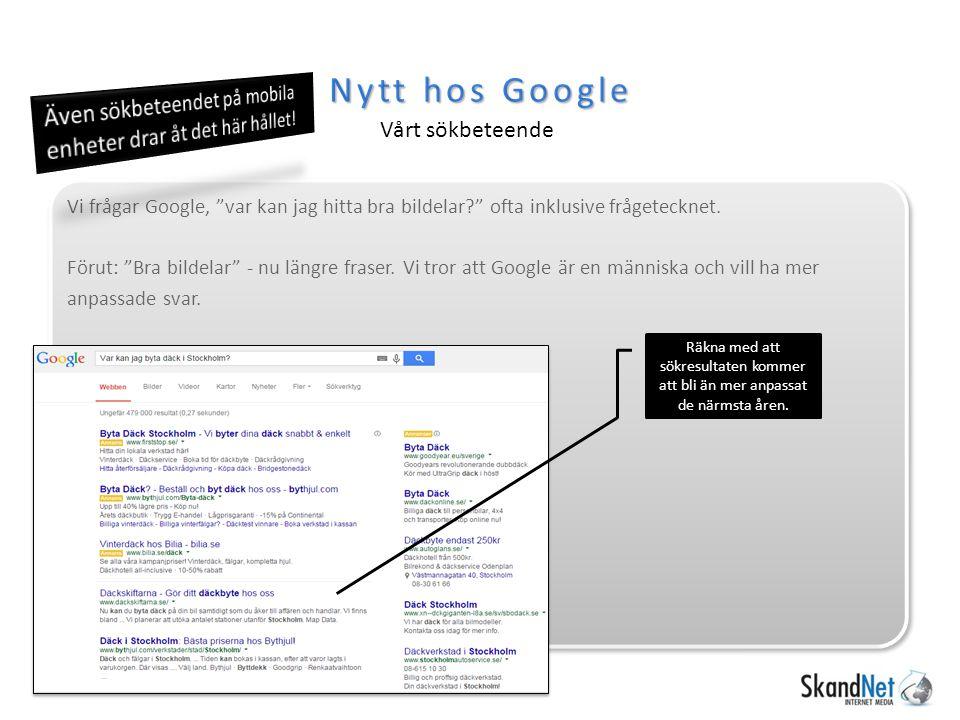 Nytt hos Google Vårt sökbeteende Räkna med att sökresultaten kommer att bli än mer anpassat de närmsta åren.