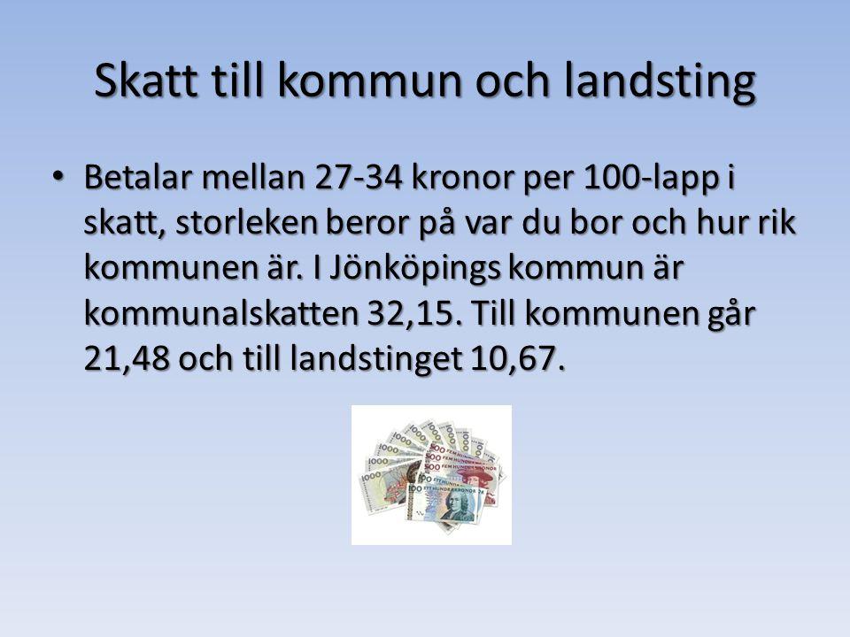 Betalar mellan 27-34 kronor per 100-lapp i skatt, storleken beror på var du bor och hur rik kommunen är.