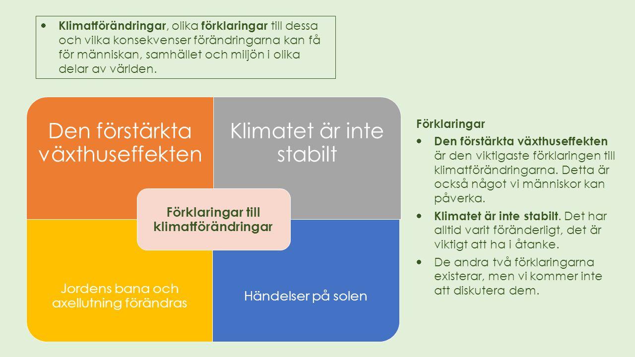 Förklaringar till klimatförändringar: den förstärkta växthuseffekten Växthuseffekten: Vår atmosfär håller kvar värme; jämnare och högre temperatur.
