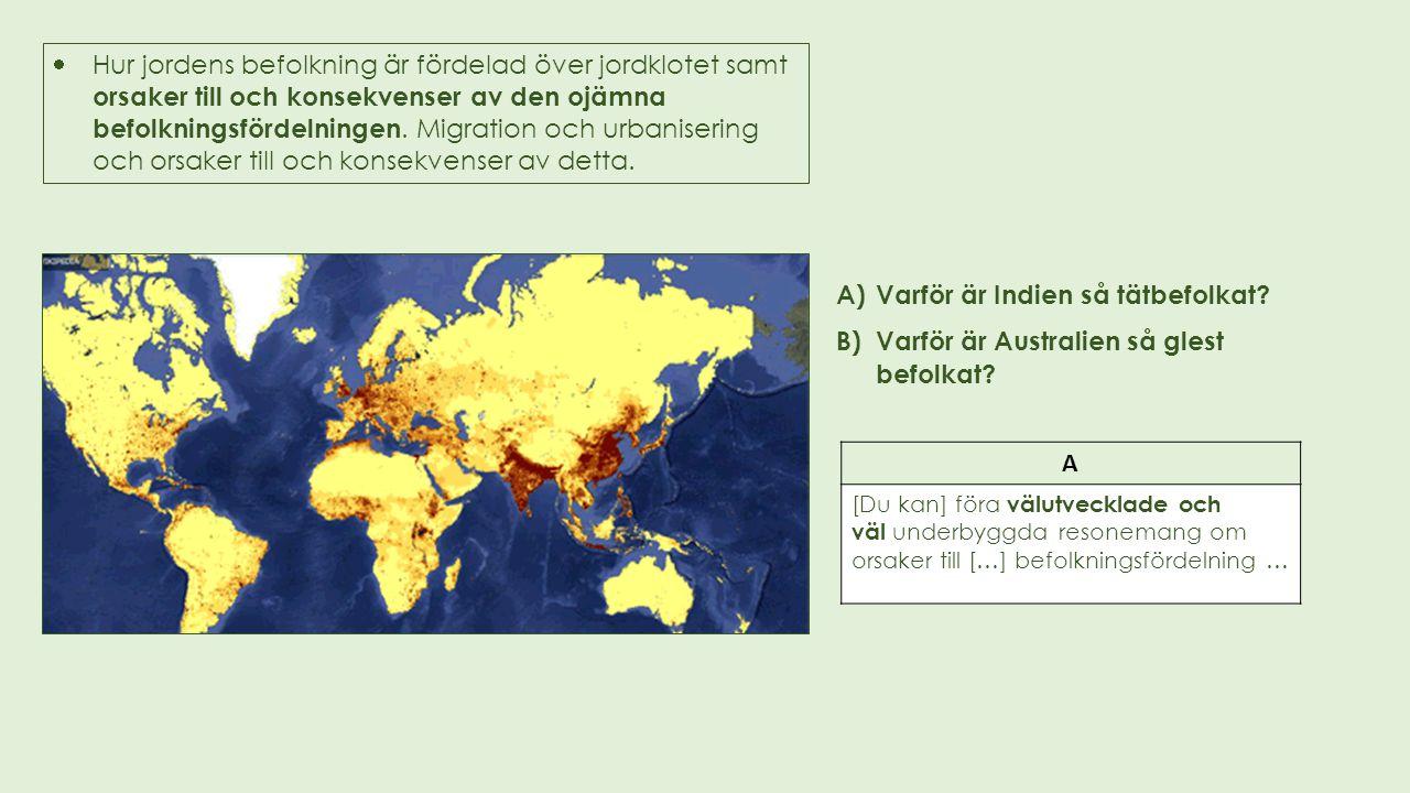 Hur jordens befolkning är fördelad över jordklotet samt orsaker till och konsekvenser av den ojämna befolkningsfördelningen.