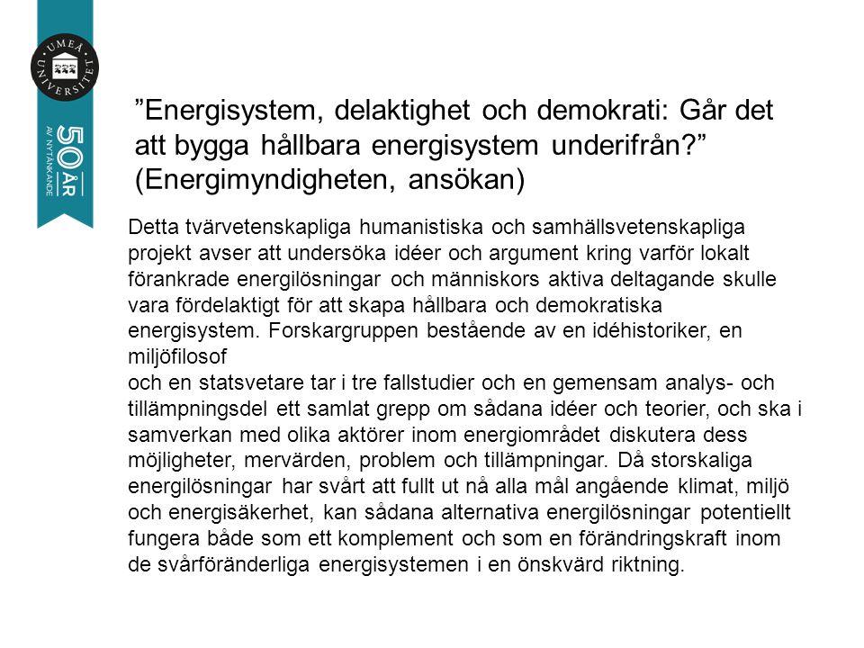 Detta tvärvetenskapliga humanistiska och samhällsvetenskapliga projekt avser att undersöka idéer och argument kring varför lokalt förankrade energilösningar och människors aktiva deltagande skulle vara fördelaktigt för att skapa hållbara och demokratiska energisystem.