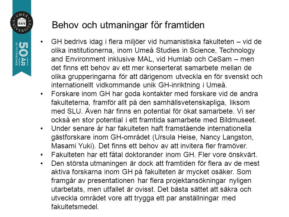 GH bedrivs idag i flera miljöer vid humanistiska fakulteten – vid de olika institutionerna, inom Umeå Studies in Science, Technology and Environment inklusive MAL, vid Humlab och CeSam – men det finns ett behov av ett mer konserterat samarbete mellan de olika grupperingarna för att därigenom utveckla en för svenskt och internationellt vidkommande unik GH-inriktning i Umeå.