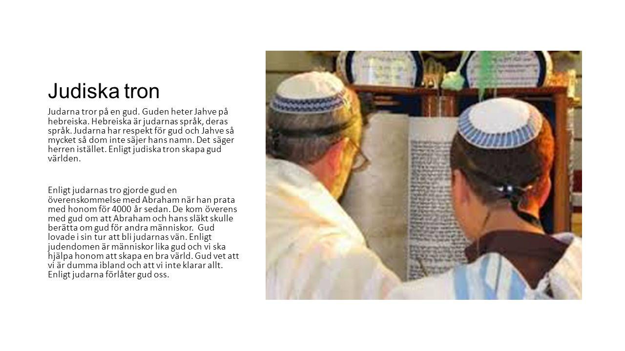 Judiska tron Judarna tror på en gud. Guden heter Jahve på hebreiska. Hebreiska är judarnas språk, deras språk. Judarna har respekt för gud och Jahve s