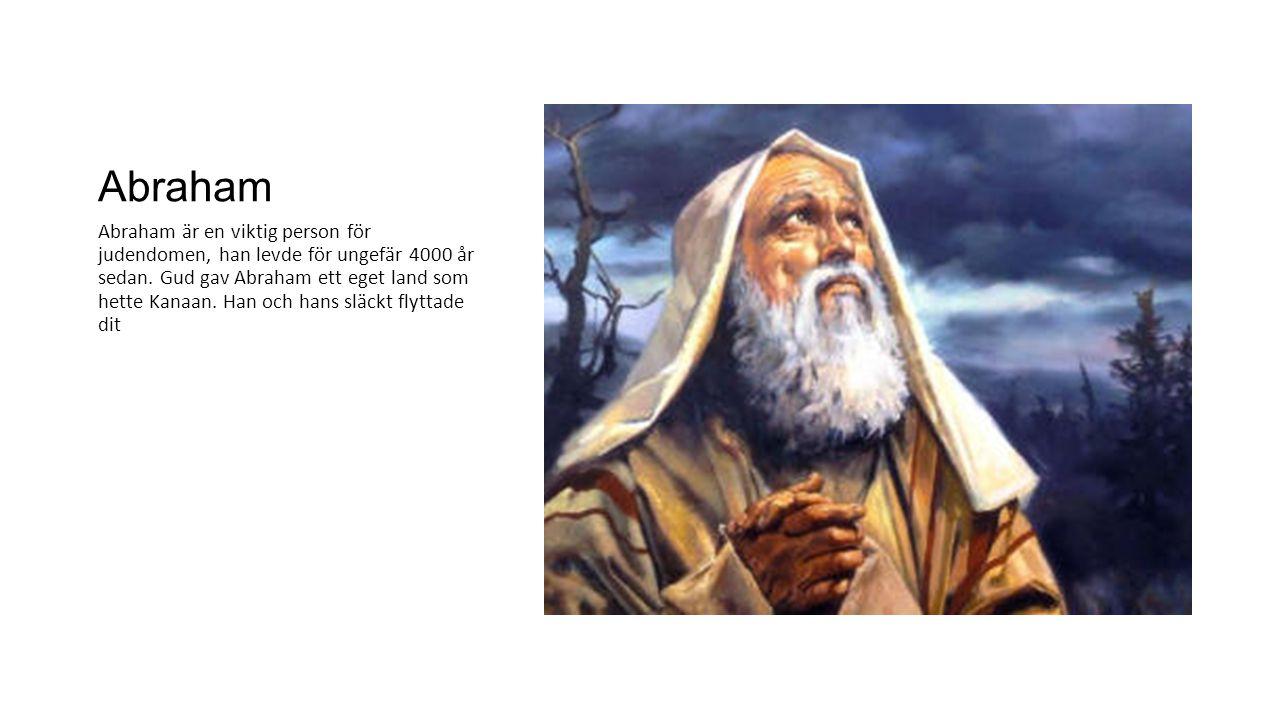 Abraham Abraham är en viktig person för judendomen, han levde för ungefär 4000 år sedan. Gud gav Abraham ett eget land som hette Kanaan. Han och hans