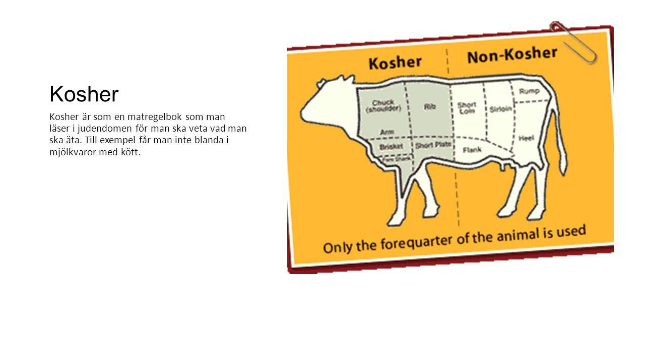 Kosher Kosher är som en matregelbok som man läser i judendomen för man ska veta vad man ska äta. Till exempel får man inte blanda i mjölkvaror med köt