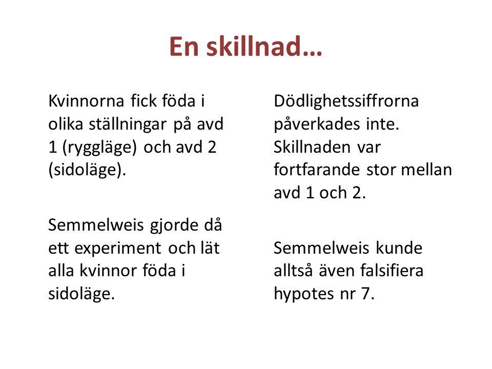 En skillnad… Kvinnorna fick föda i olika ställningar på avd 1 (ryggläge) och avd 2 (sidoläge). Semmelweis gjorde då ett experiment och lät alla kvinno