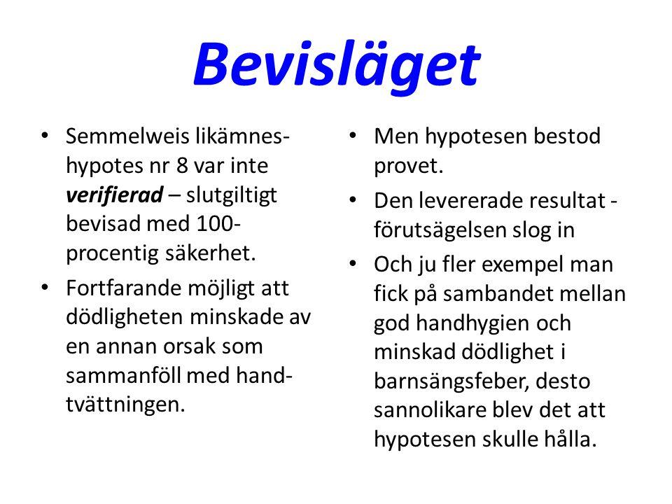 Bevisläget Semmelweis likämnes- hypotes nr 8 var inte verifierad – slutgiltigt bevisad med 100- procentig säkerhet. Fortfarande möjligt att dödlighete