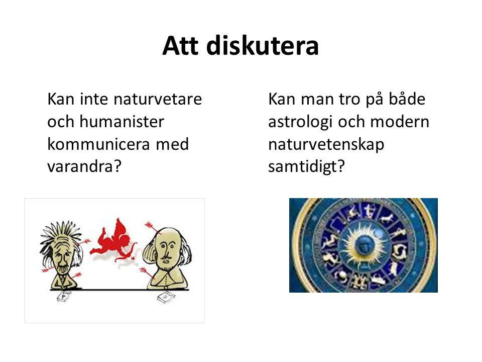 Att diskutera Kan inte naturvetare och humanister kommunicera med varandra? Kan man tro på både astrologi och modern naturvetenskap samtidigt?
