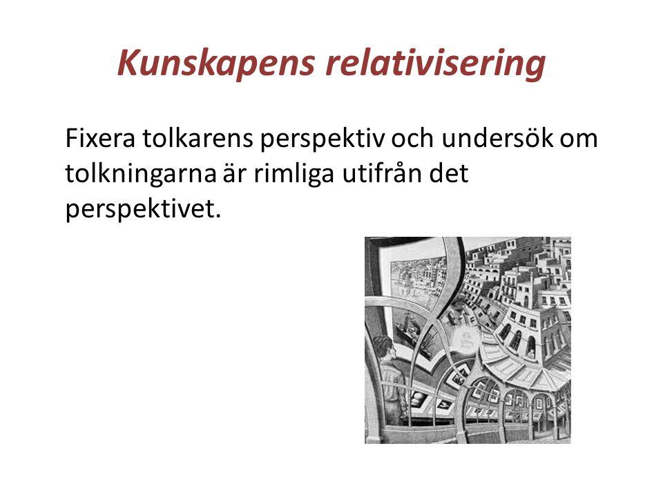Kunskapens relativisering Fixera tolkarens perspektiv och undersök om tolkningarna är rimliga utifrån det perspektivet.