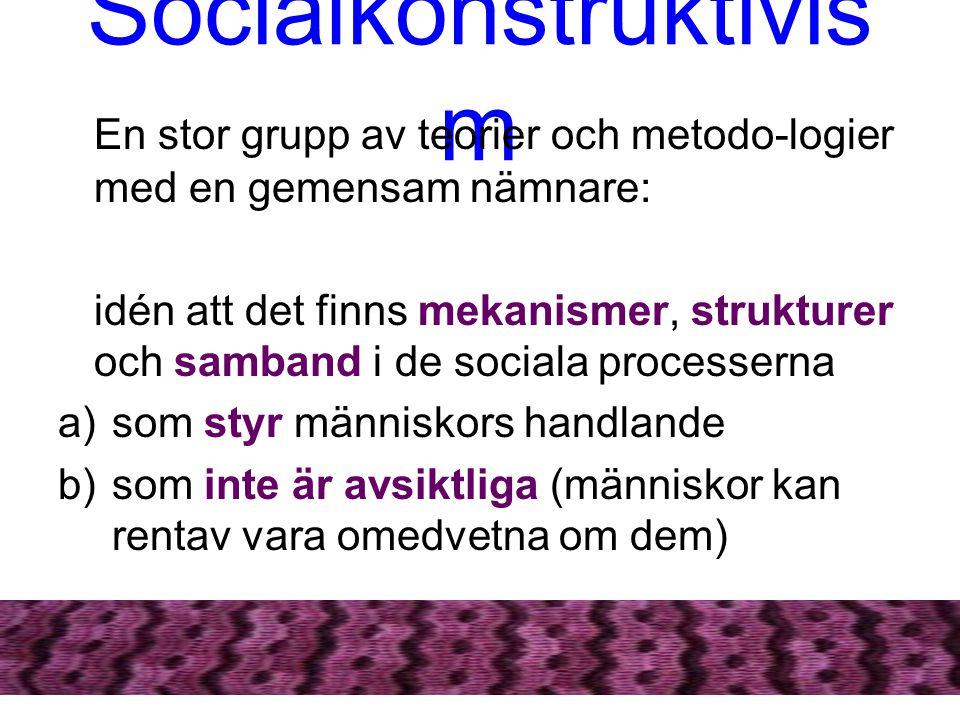 Socialkonstruktivis m En stor grupp av teorier och metodo-logier med en gemensam nämnare: idén att det finns mekanismer, strukturer och samband i de s