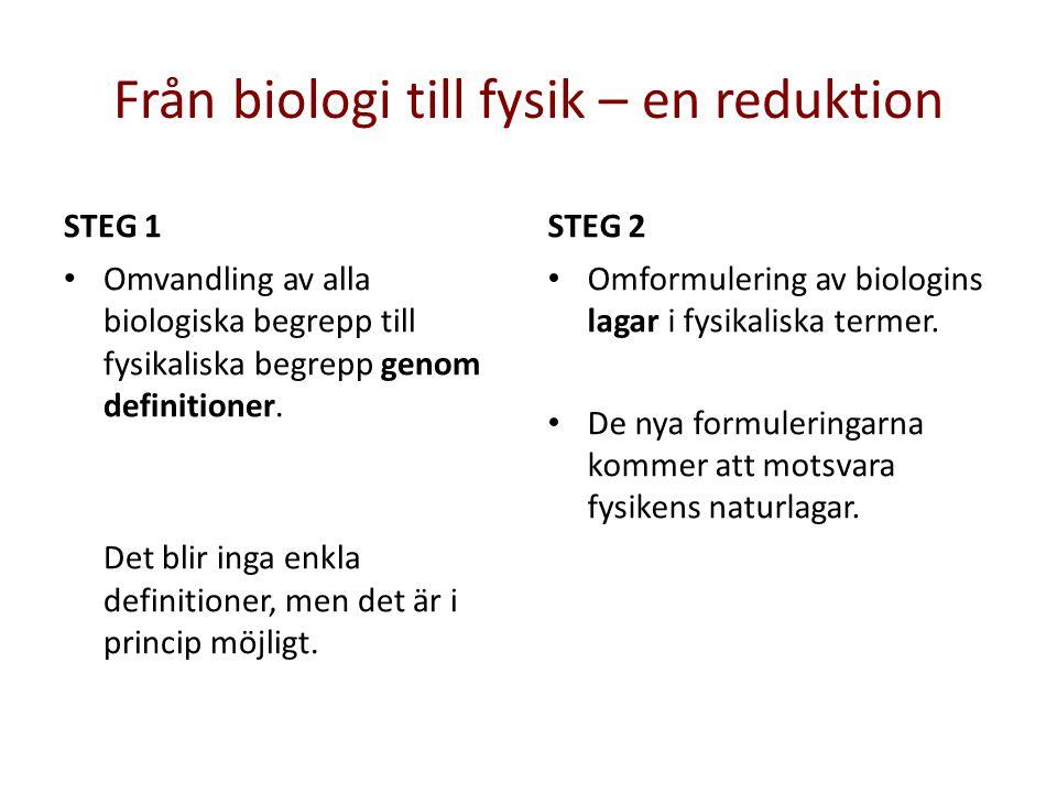 Från biologi till fysik – en reduktion STEG 1 Omvandling av alla biologiska begrepp till fysikaliska begrepp genom definitioner. Det blir inga enkla d