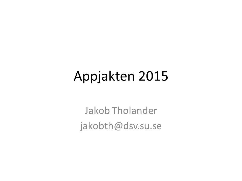 Appjakten 2015 Jakob Tholander jakobth@dsv.su.se
