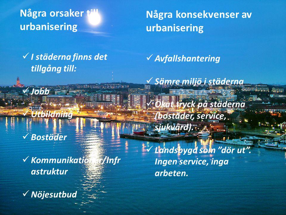 I städerna finns det tillgång till: Jobb Utbildning Bostäder Kommunikationer/Infr astruktur Nöjesutbud Avfallshantering Sämre miljö i städerna Ökat tr