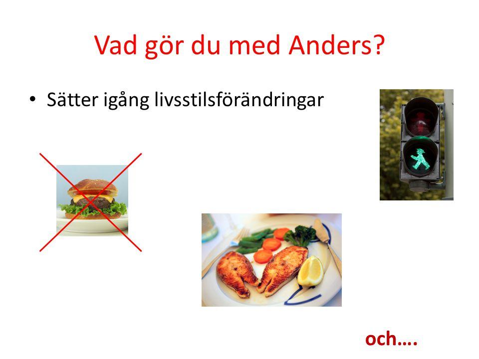 Vad gör du med Anders? Sätter igång livsstilsförändringar och….