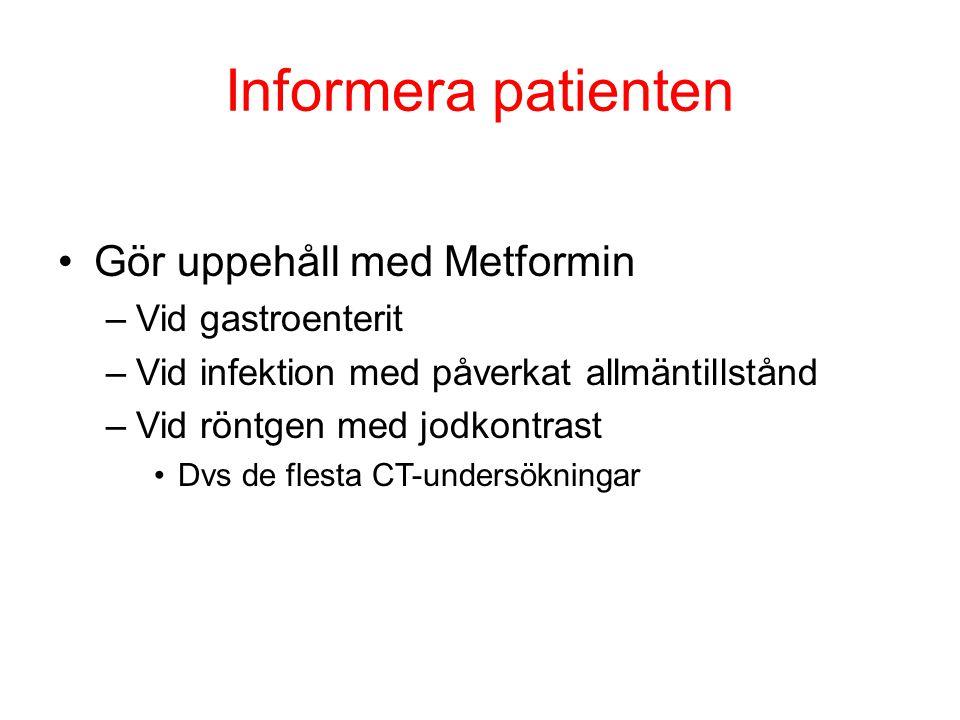 Informera patienten Gör uppehåll med Metformin –Vid gastroenterit –Vid infektion med påverkat allmäntillstånd –Vid röntgen med jodkontrast Dvs de fles