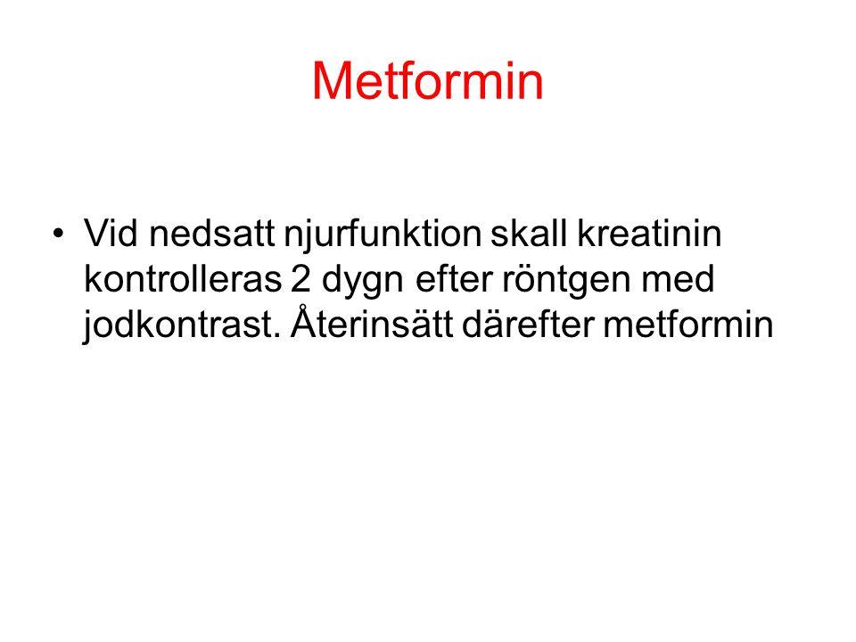 Metformin Vid nedsatt njurfunktion skall kreatinin kontrolleras 2 dygn efter röntgen med jodkontrast. Återinsätt därefter metformin