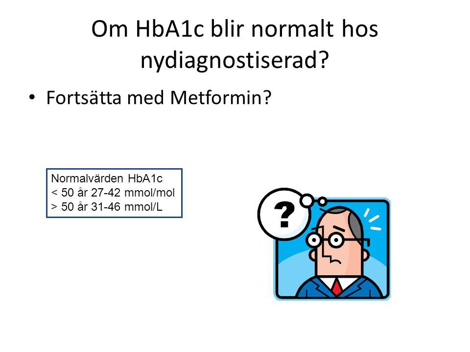 Om HbA1c blir normalt hos nydiagnostiserad? Fortsätta med Metformin? Normalvärden HbA1c < 50 år 27-42 mmol/mol > 50 år 31-46 mmol/L