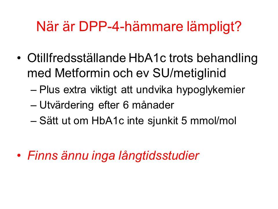 När är DPP-4-hämmare lämpligt? Otillfredsställande HbA1c trots behandling med Metformin och ev SU/metiglinid –Plus extra viktigt att undvika hypoglyke