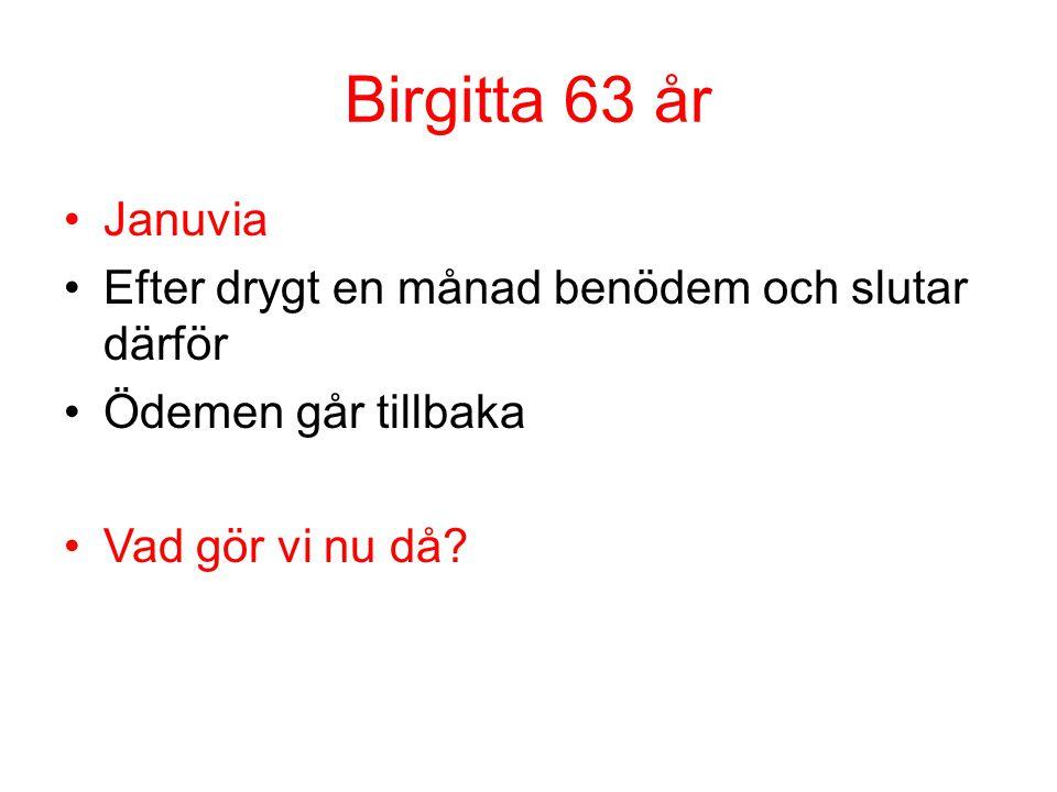 Birgitta 63 år Januvia Efter drygt en månad benödem och slutar därför Ödemen går tillbaka Vad gör vi nu då?