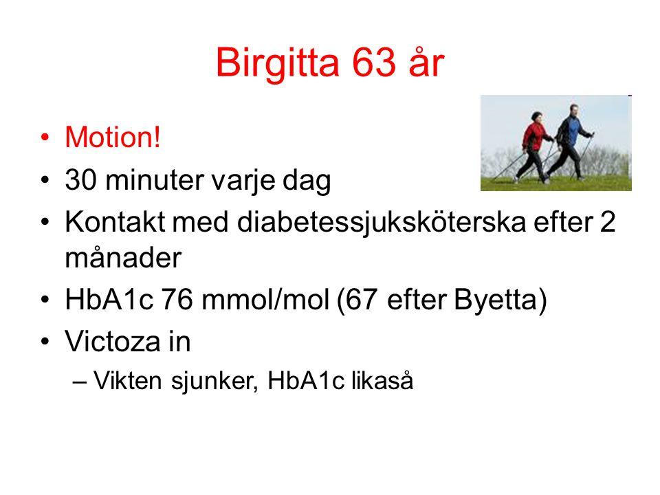 Birgitta 63 år Motion! 30 minuter varje dag Kontakt med diabetessjuksköterska efter 2 månader HbA1c 76 mmol/mol (67 efter Byetta) Victoza in –Vikten s