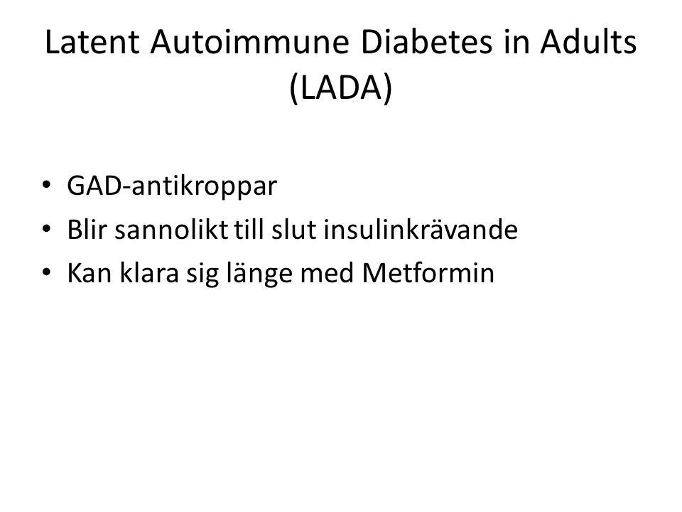Latent Autoimmune Diabetes in Adults (LADA) GAD-antikroppar Blir sannolikt till slut insulinkrävande Kan klara sig länge med Metformin
