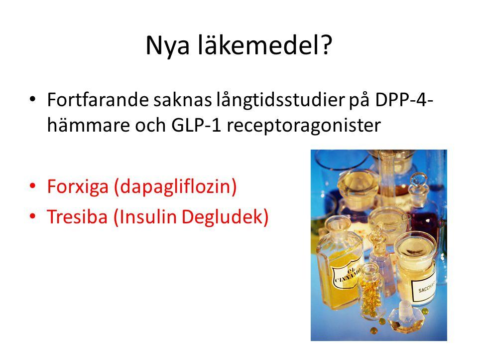 Nya läkemedel? Fortfarande saknas långtidsstudier på DPP-4- hämmare och GLP-1 receptoragonister Forxiga (dapagliflozin) Tresiba (Insulin Degludek)