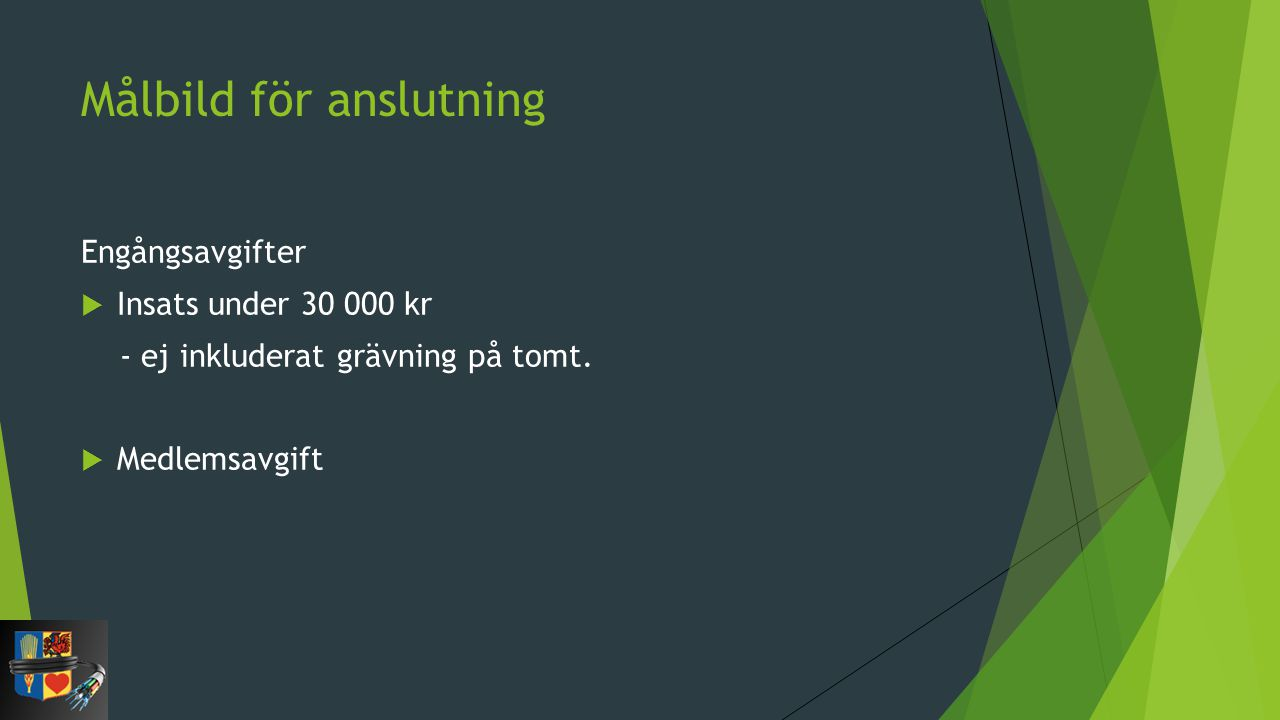 Målbild för anslutning Engångsavgifter  Insats under 30 000 kr - ej inkluderat grävning på tomt.